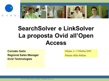 ©2003 Wolters Kluwer Health. All Rights Reserved. SearchSolver e LinkSolver La proposta Ovid allOpen Access Corrado Gallo Regional Sales Manager Ovid Technologies.