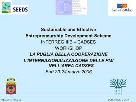 REGIONE PUGLIATECNOPOLIS CSATA Sustainable and Effective Entrepreneurship Development Scheme INTERREG IIIB – CADSES WORKSHOP LA PUGLIA DELLA COOPERAZIONE.