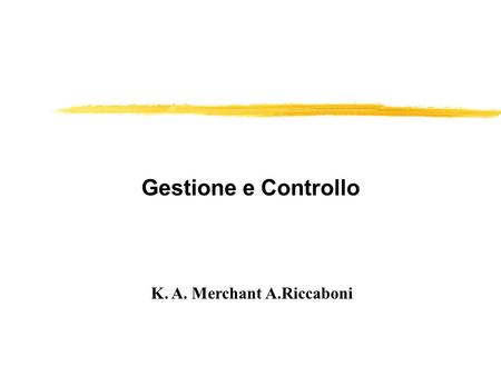 Gestione e Controllo K. A. Merchant A.Riccaboni. Il controllo di gestione - Kenneth A. Merchant, Angelo Riccaboni Copyright 2001 - The McGraw-Hill Companies.