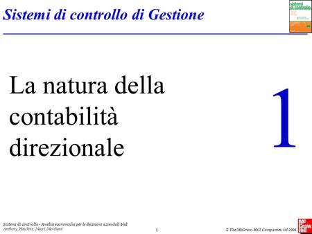Sistemi di controllo - Analisi economiche per le decisioni aziendali 3/ed Anthony, Hawkins, Macrì, Merchant © The McGraw-Hill Companies. srl 2008 1 La.