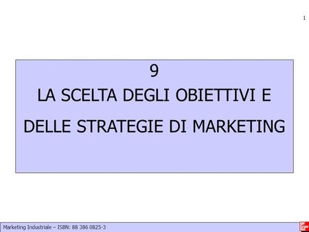 Marketing Industriale – ISBN: 88 386 0825-3 1 9 LA SCELTA DEGLI OBIETTIVI E DELLE STRATEGIE DI MARKETING.