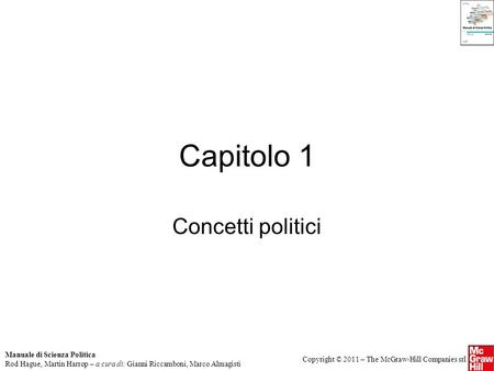 Manuale di Scienza Politica Rod Hague, Martin Harrop – a cura di: Gianni Riccamboni, Marco Almagisti Copyright © 2011 – The McGraw-Hill Companies srl Capitolo.