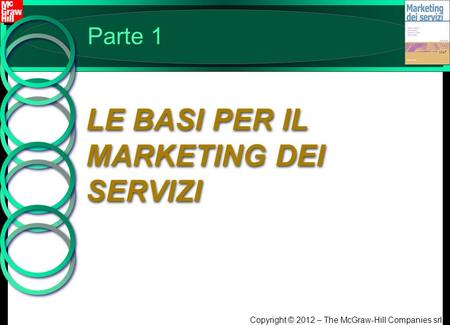 Copyright © 2012 – The McGraw-Hill Companies srl Parte 1 LE BASI PER IL MARKETING DEI SERVIZI.