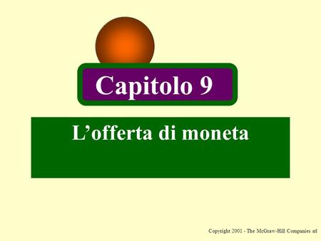Copyright 2001 - The McGraw-Hill Companies srl Lofferta di moneta Capitolo 9.