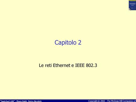 Switched LAN - Mario Baldi, Pietro Nicoletti Copyright © 2002 - The McGraw-Hill Companies srl Capitolo 2 Le reti Ethernet e IEEE 802.3.