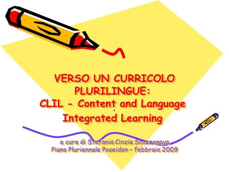 VERSO UN CURRICOLO PLURILINGUE: CLIL - Content and Language Integrated Learning VERSO UN CURRICOLO PLURILINGUE: CLIL - Content and Language Integrated.