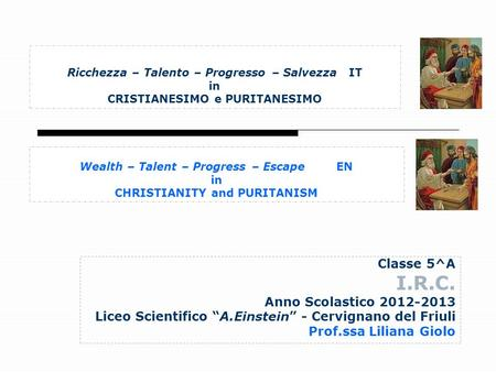 Ricchezza – Talento – Progresso – Salvezza IT in CRISTIANESIMO e PURITANESIMO Classe 5^A I.R.C. Anno Scolastico 2012-2013 Liceo Scientifico A.Einstein.