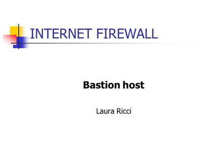 INTERNET FIREWALL Bastion host Laura Ricci. INTRODUZIONE Principi generali Varie architetture Dual-homed host Screened subnet Victim machine.