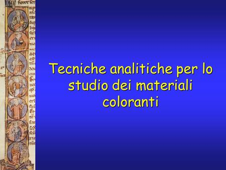 Tecniche analitiche per lo studio dei materiali coloranti.