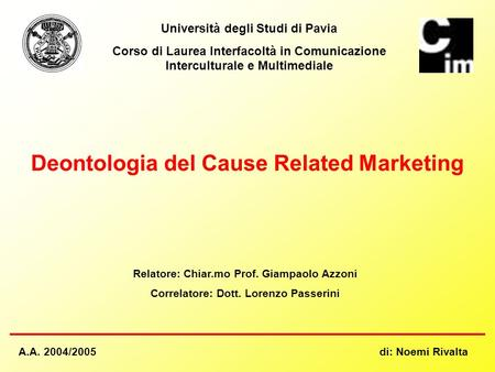 Università degli Studi di Pavia Corso di Laurea Interfacoltà in Comunicazione Interculturale e Multimediale Deontologia del Cause Related Marketing Relatore: