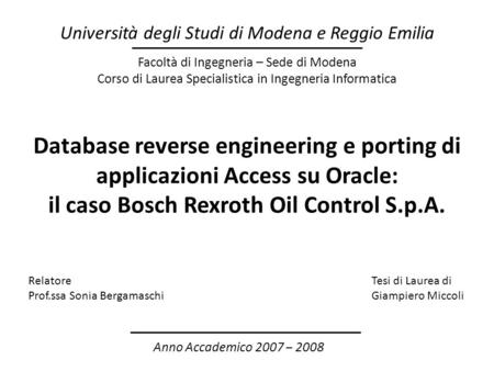 Database reverse engineering e porting di applicazioni Access su Oracle: il caso Bosch Rexroth Oil Control S.p.A. Facoltà di Ingegneria – Sede di Modena.