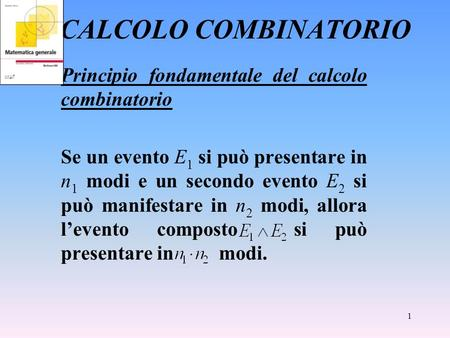CALCOLO COMBINATORIO Principio fondamentale del calcolo combinatorio