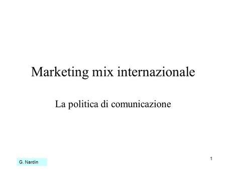 1 Marketing mix internazionale La politica di comunicazione G. Nardin.