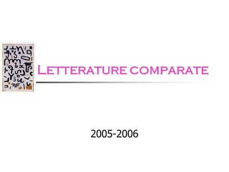 Letterature comparate Letterature comparate 2005-2006.