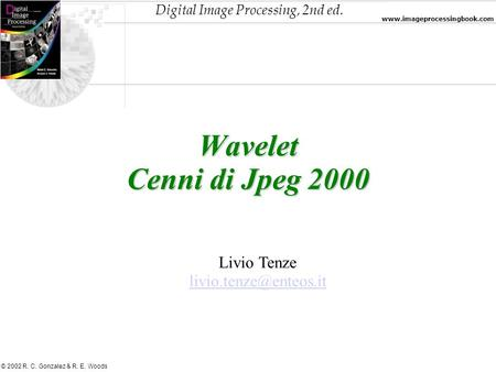 Wavelet Cenni di Jpeg 2000 Livio Tenze livio.tenze@enteos.it.