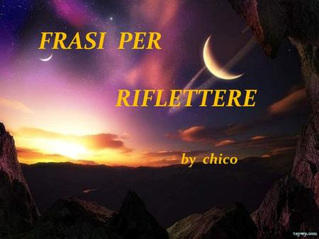 FRASI PER RIFLETTERE by chico.