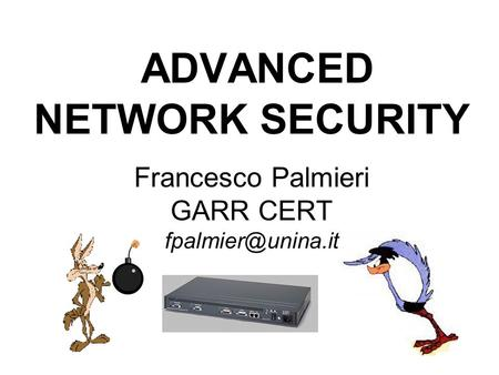 ADVANCED NETWORK SECURITY Francesco Palmieri GARR CERT