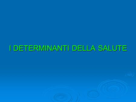 I DETERMINANTI DELLA SALUTE. ALMA-ATA 1978 Primary Health Care.