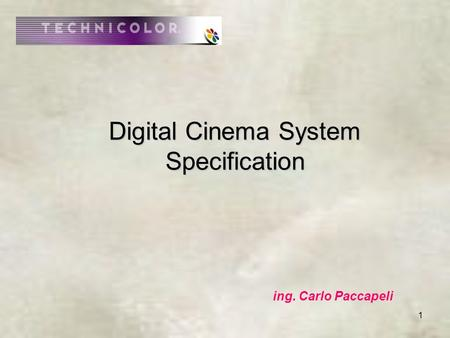 1 Digital Cinema System Specification ing. Carlo Paccapeli.