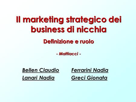 Il marketing strategico dei business di nicchia Definizione e ruolo - Mattiacci - Bellen Claudio Ferrarini Nadia Lanari Nadia Greci Gionata.
