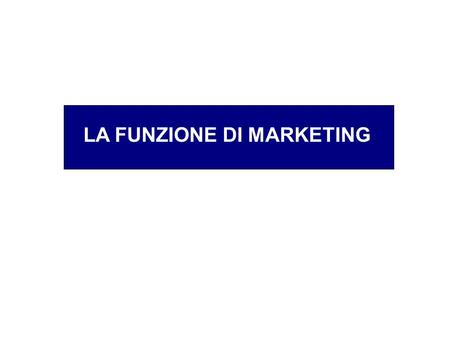 LA FUNZIONE DI MARKETING
