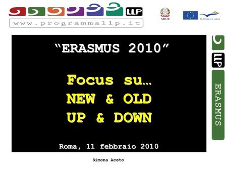Simona Aceto ERASMUS 2010 Focus su… NEW & OLD UP & DOWN Roma, 11 febbraio 2010.