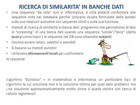 RICERCA DI SIMILARITA IN BANCHE DATI Una sequenza da sola non e informativa, è utile poterla confontare alle sequenze note nei database perche possano.