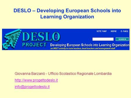 DESLO – Developing European Schools into Learning Organization Giovanna Barzanò - Ufficio Scolastico Regionale Lombardia