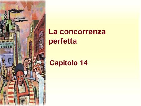 La concorrenza perfetta Capitolo 14. Harcourt, Inc. items and derived items copyright © 2001 by Harcourt, Inc. Caratteristiche del mercato u Molteplicità