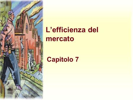 Lefficienza del mercato Capitolo 7. Harcourt, Inc. items and derived items copyright © 2001 by Harcourt, Inc. Economia del benessere Studia in che modo.