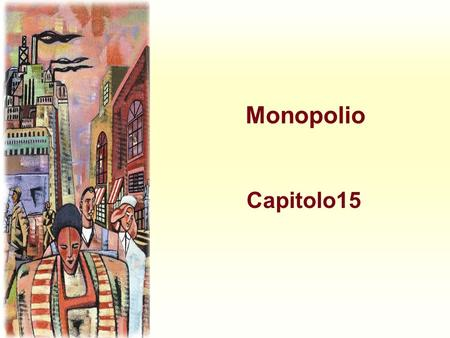 Monopolio Capitolo15. Harcourt, Inc. items and derived items copyright © 2001 by Harcourt, Inc. Monopolio u Una sola impresa sul mercato u Assenza di.