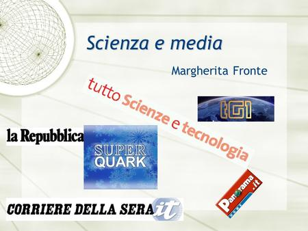 Margherita Fronte Scienza e media. La scienza interessa? Politica 41,3% 57,0% Economia 37,9% 59,8% Sport 54,3% 44,7% Scienza si: 45,3% no: 52,3% Commissione.