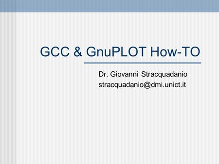 GCC & GnuPLOT How-TO Dr. Giovanni Stracquadanio