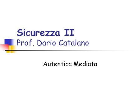Sicurezza II Prof. Dario Catalano Autentica Mediata.