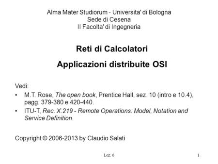 Lez. 61 Reti di Calcolatori Applicazioni distribuite OSI Vedi: M.T. Rose, The open book, Prentice Hall, sez. 10 (intro e 10.4), pagg. 379-380 e 420-440.