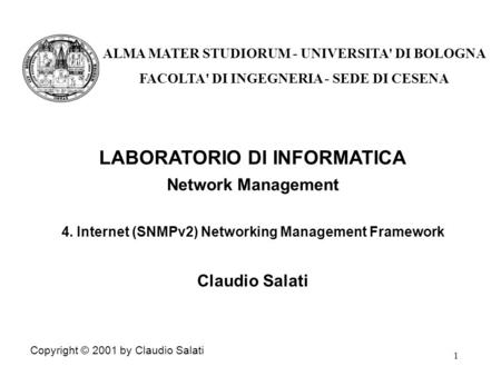 1 LABORATORIO DI INFORMATICA Network Management 4. Internet (SNMPv2) Networking Management Framework Claudio Salati Copyright © 2001 by Claudio Salati.