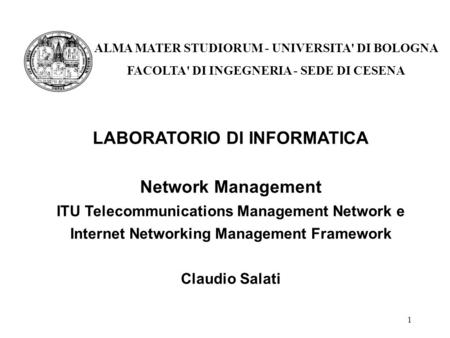1 LABORATORIO DI INFORMATICA Network Management ITU Telecommunications Management Network e Internet Networking Management Framework Claudio Salati ALMA.