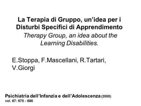 La Terapia di Gruppo, unidea per i Disturbi Specifici di Apprendimento Therapy Group, an idea about the Learning Disabilities. E.Stoppa, F.Mascellani,