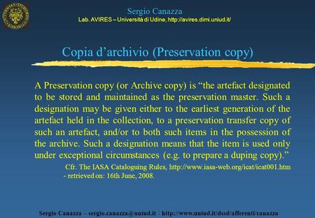 Copia darchivio (Preservation copy) A Preservation copy (or Archive copy) is the artefact designated to be stored and maintained as the preservation master.