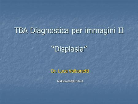 "TBA Diagnostica per immagini II ""Displasia"""