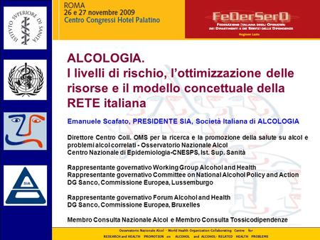 Osservatorio Nazionale Alcol - World Health Organization Collaborating Centre for RESEARCH and HEALTH PROMOTION on ALCOHOL and ALCOHOL- RELATED HEALTH.