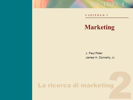 2 C A P I T O L O 2 Marketing J. Paul Peter James H. Donnelly, Jr. La ricerca di marketing.