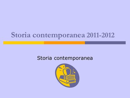 Storia contemporanea 2011-2012 Storia contemporanea.