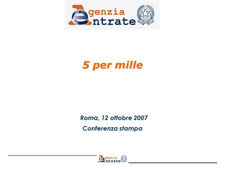 5 per mille 5 per mille Roma, 12 ottobre 2007 Roma, 12 ottobre 2007 Conferenza stampa.