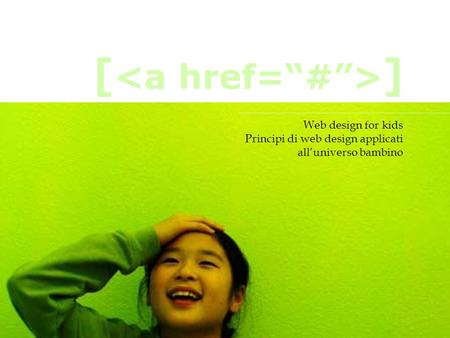 Web design for kids Principi di web design applicati alluniverso bambino [ ]