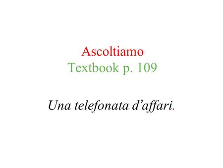 Ascoltiamo Textbook p. 109 Una telefonata d affari.