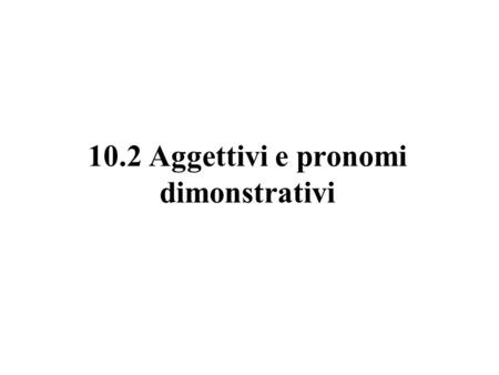 10.2 Aggettivi e pronomi dimonstrativi. Rigoletto is an opera in three acts by Giuseppe Verdi. The Italian libretto was written by Francesco Maria Piave.
