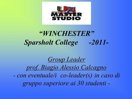 WINCHESTER Sparsholt College -2011- Group Leader prof. Biagio Alessio Calcagno - con eventuale/i co-leader(s) in caso di gruppo superiore ai 30 studenti.