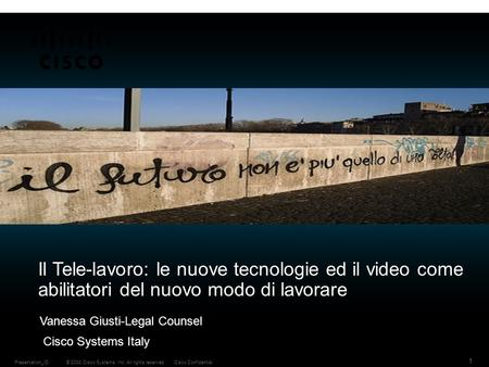 © 2008 Cisco Systems, Inc. All rights reserved.Cisco ConfidentialPresentation_ID 1 Il Tele-lavoro: le nuove tecnologie ed il video come abilitatori del.