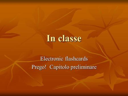 In classe Electronic flashcards Prego! Capitolo preliminare.